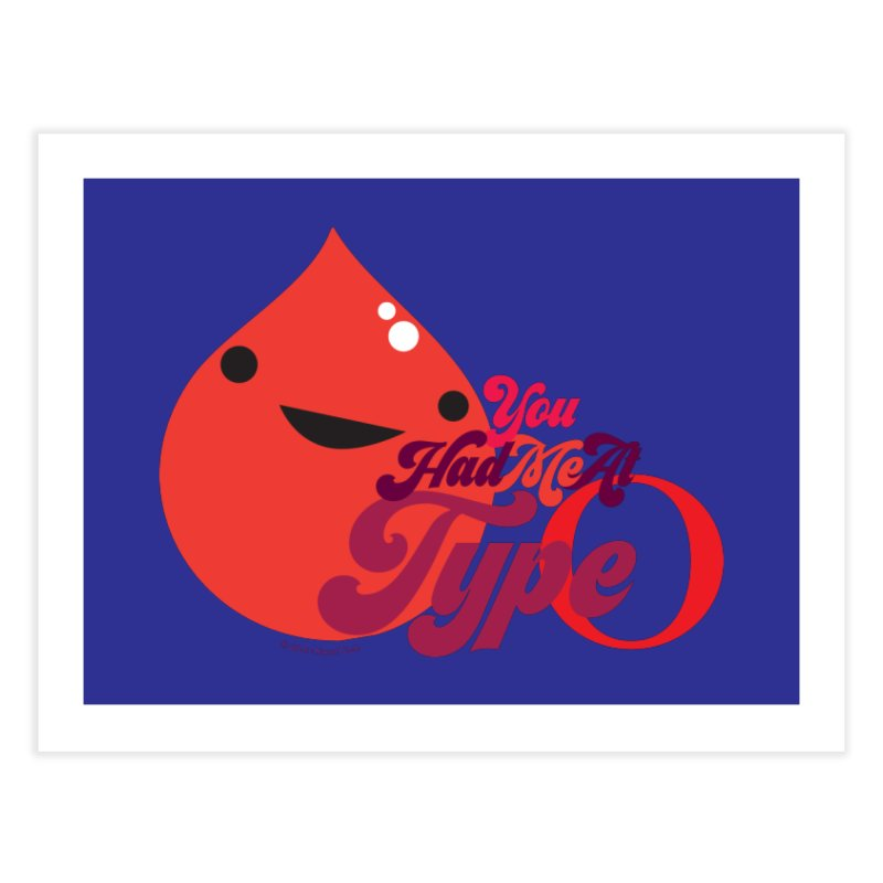 Blood - You Had Me at Type O Home Fine Art Print by I Heart Guts