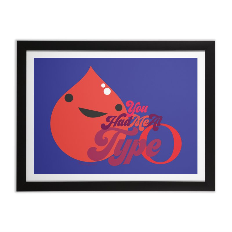 Blood - You Had Me at Type O Home Framed Fine Art Print by I Heart Guts