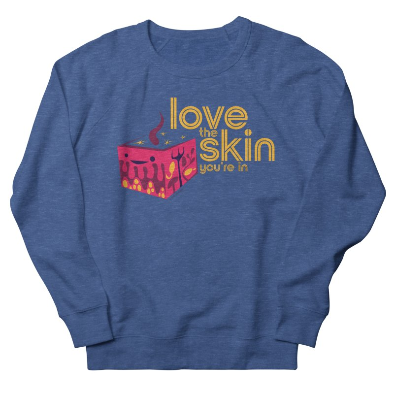 Love the Skin You're In Women's French Terry Sweatshirt by I Heart Guts