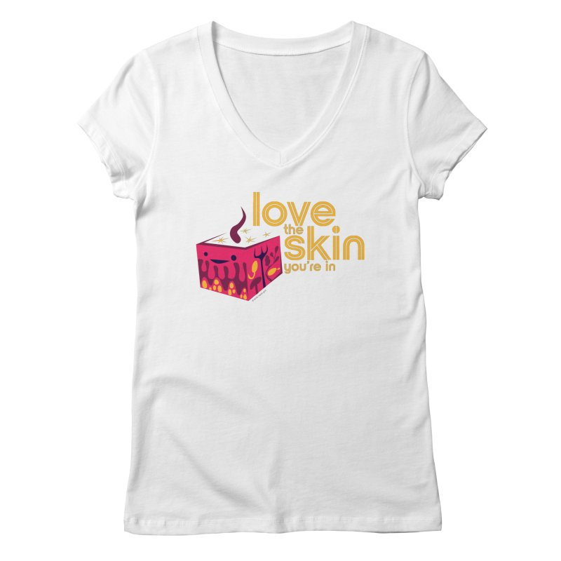 Love the Skin You're In Women's V-Neck by I Heart Guts