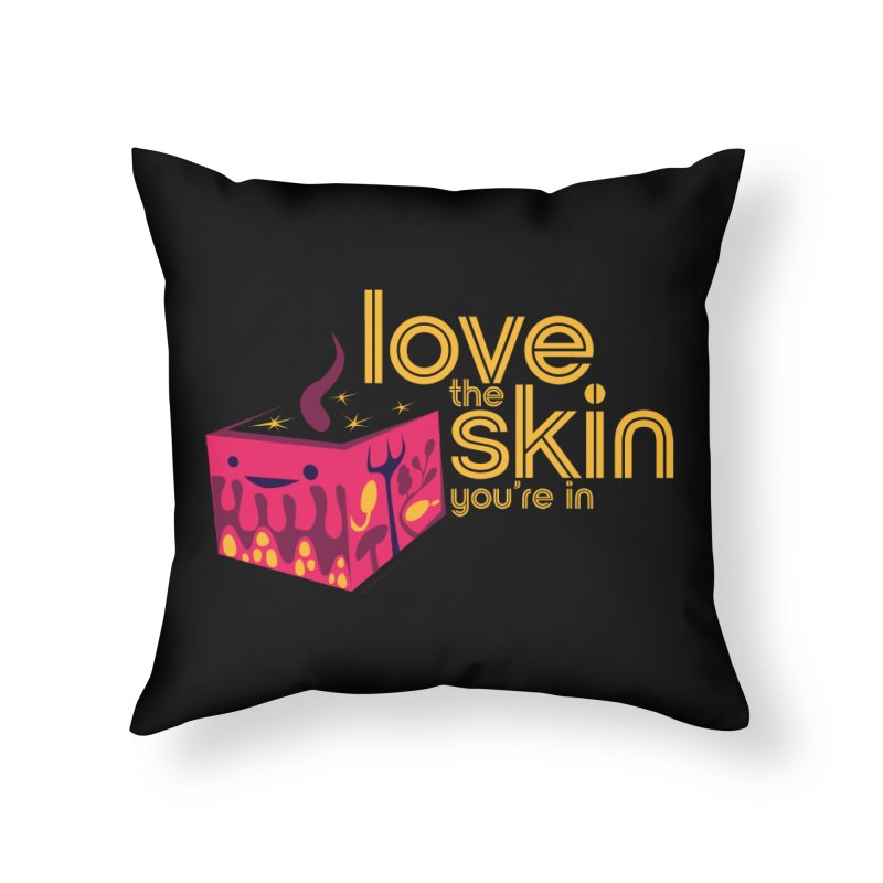 Love the Skin You're In Home Throw Pillow by I Heart Guts