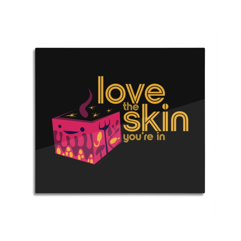 Love the Skin You're In Home Mounted Aluminum Print by I Heart Guts