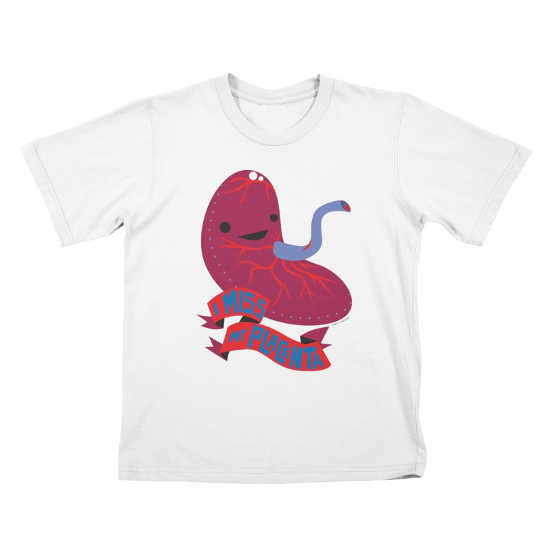 I Miss My Placenta Kids T-Shirt by I Heart Guts