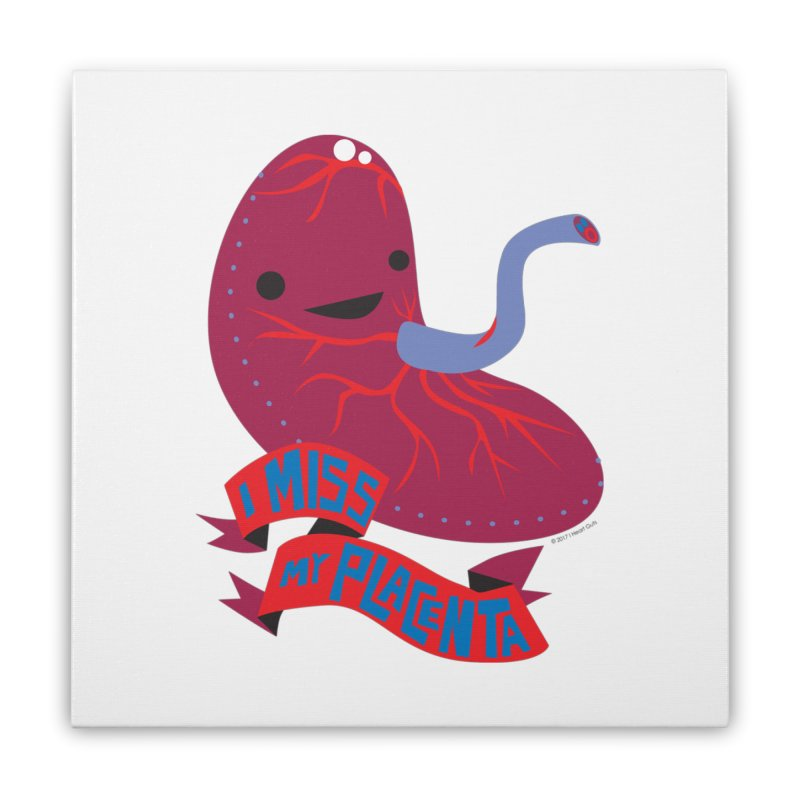 I Miss My Placenta Home Stretched Canvas by I Heart Guts