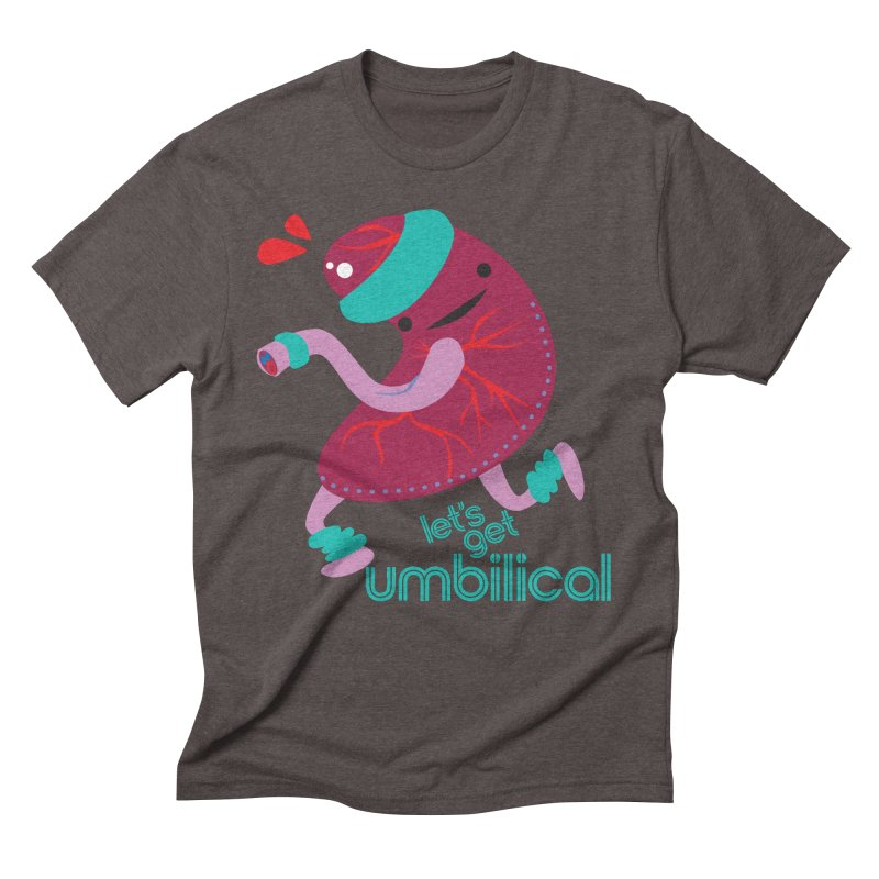 Placenta - Let's Get Umbilical Men's Triblend T-Shirt by I Heart Guts
