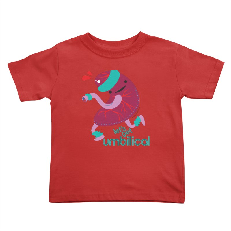 Placenta - Let's Get Umbilical Kids Toddler T-Shirt by I Heart Guts