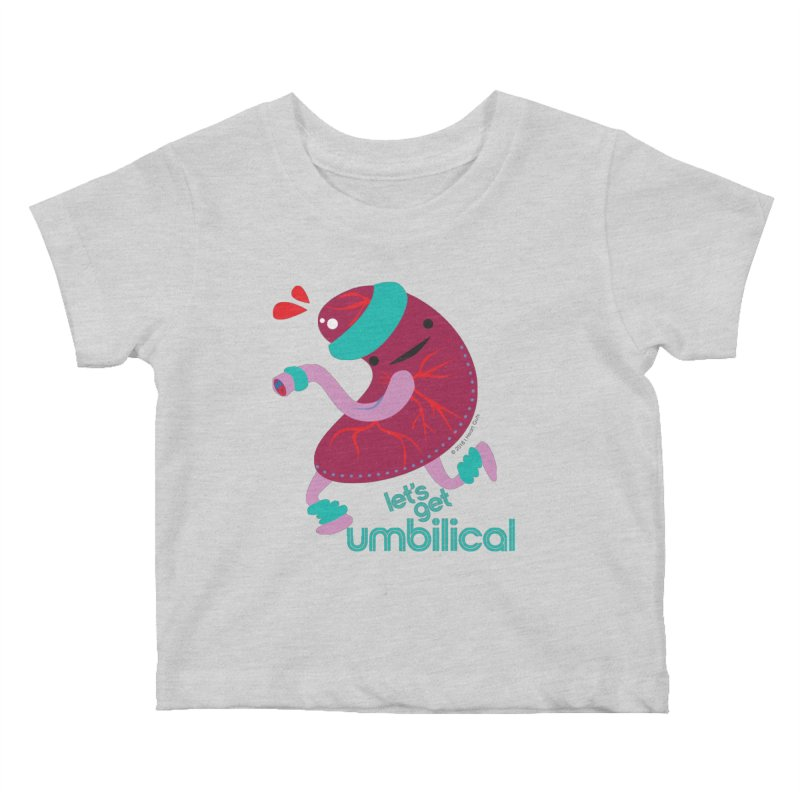 Placenta - Let's Get Umbilical Kids Baby T-Shirt by I Heart Guts