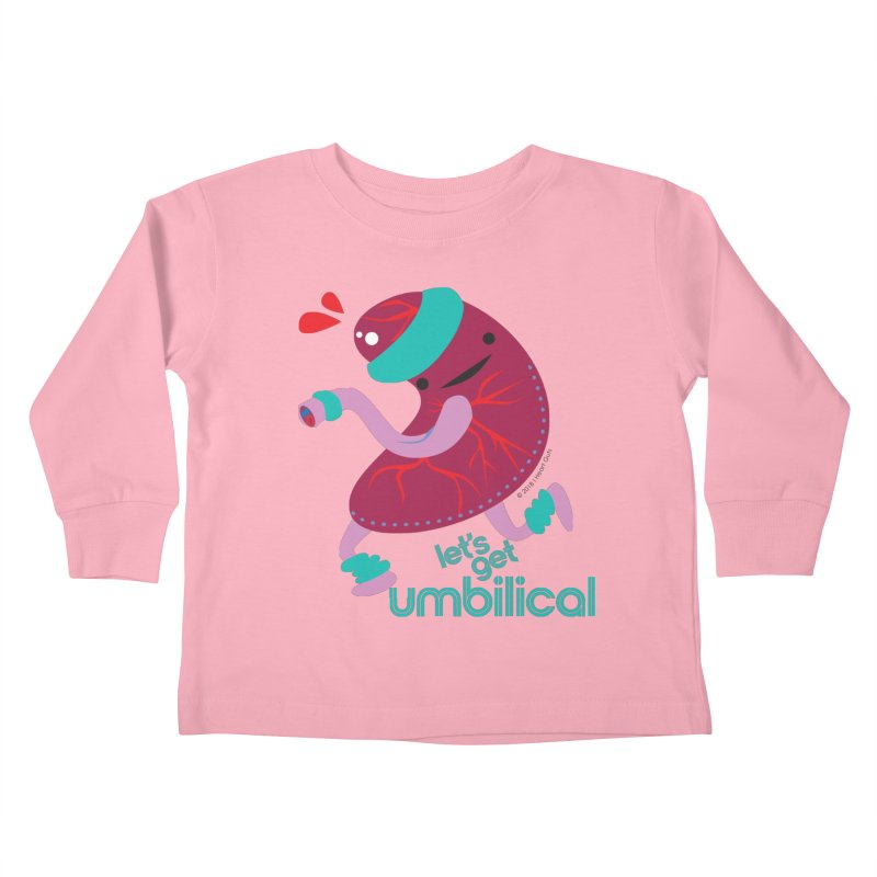 Placenta - Let's Get Umbilical Kids Toddler Longsleeve T-Shirt by I Heart Guts