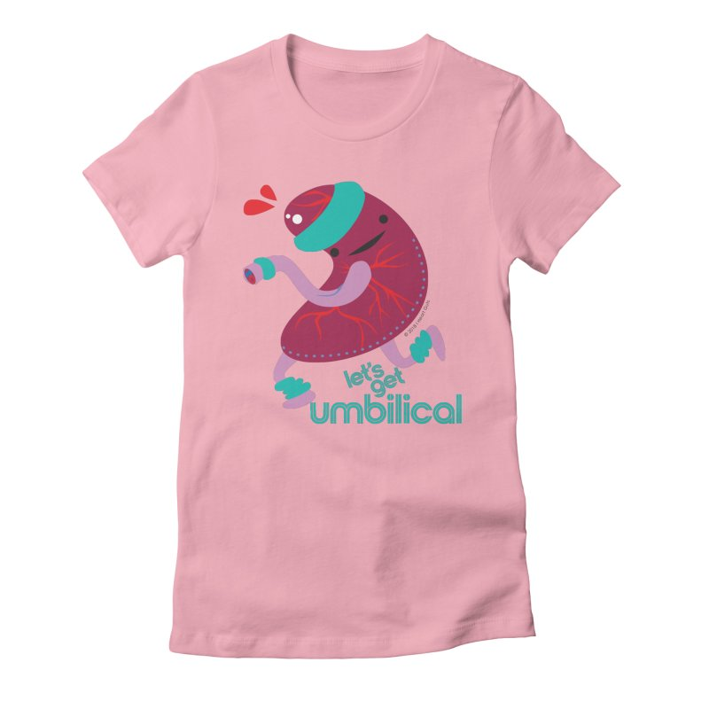 Placenta - Let's Get Umbilical Women's Fitted T-Shirt by I Heart Guts