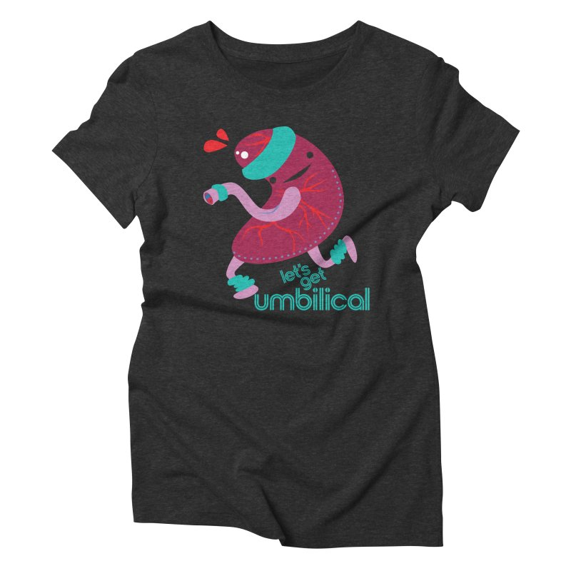 Placenta - Let's Get Umbilical Women's Triblend T-Shirt by I Heart Guts