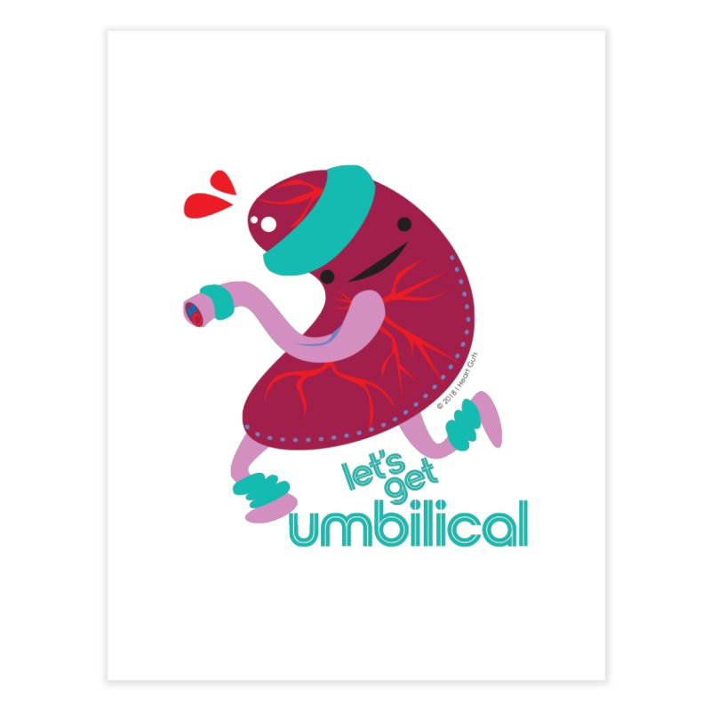 Placenta - Let's Get Umbilical Home Fine Art Print by I Heart Guts