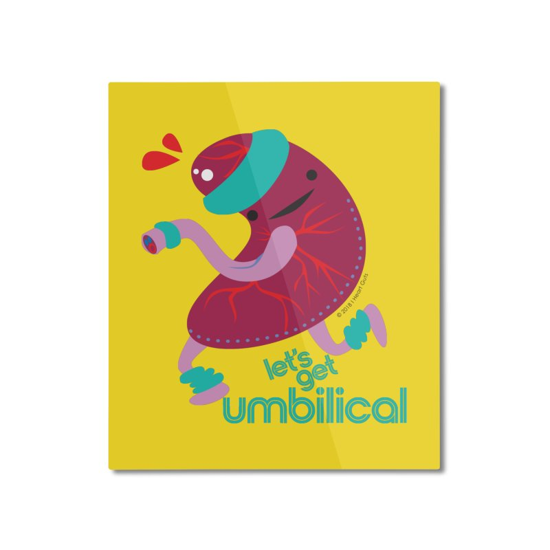 Placenta - Let's Get Umbilical Home Mounted Aluminum Print by I Heart Guts