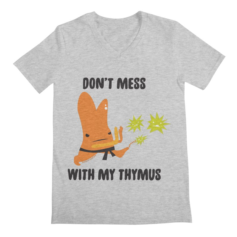 Don't Mess With My Thymus Men's Regular V-Neck by I Heart Guts