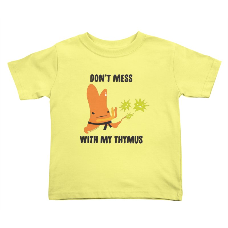 Don't Mess With My Thymus Kids Toddler T-Shirt by I Heart Guts
