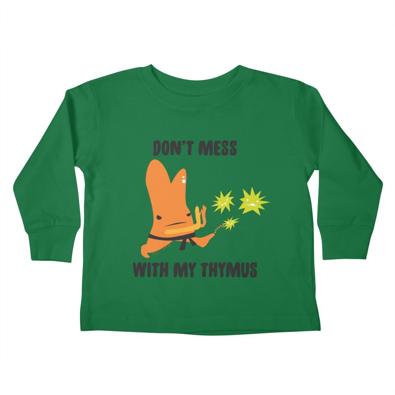 Don't Mess With My Thymus Kids Toddler Longsleeve T-Shirt by I Heart Guts