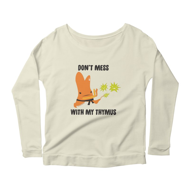Don't Mess With My Thymus Women's Scoop Neck Longsleeve T-Shirt by I Heart Guts