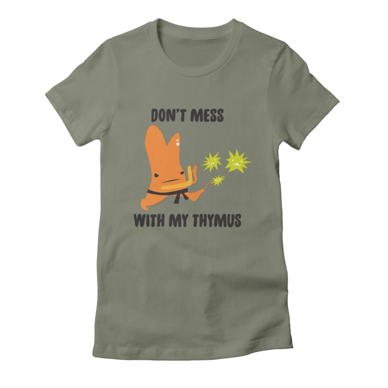 Don't Mess With My Thymus Women's Fitted T-Shirt by I Heart Guts