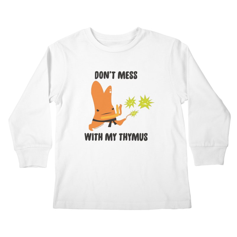 Don't Mess With My Thymus Kids Longsleeve T-Shirt by I Heart Guts