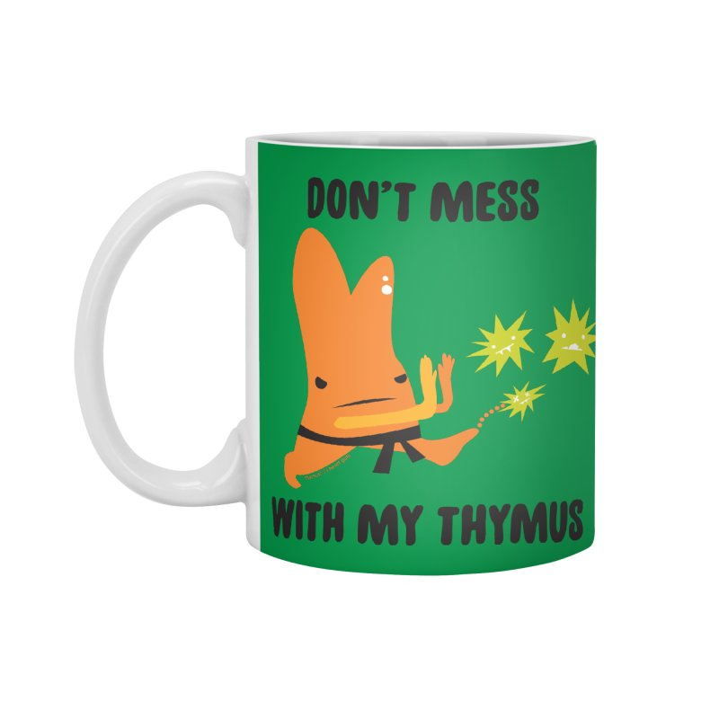 Don't Mess With My Thymus Accessories Mug by I Heart Guts
