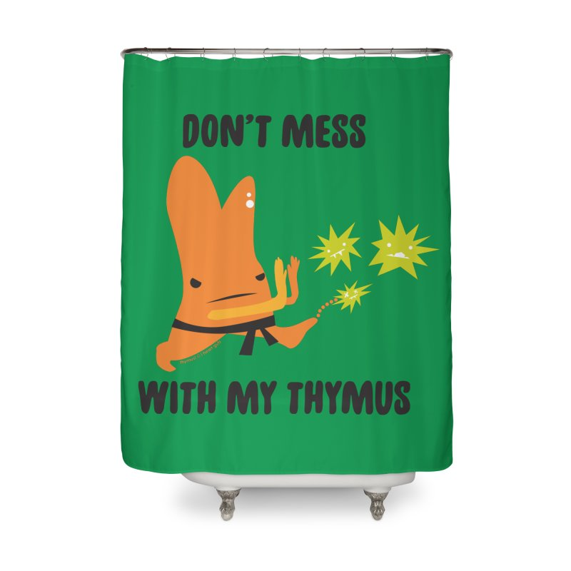 Don't Mess With My Thymus Home Shower Curtain by I Heart Guts