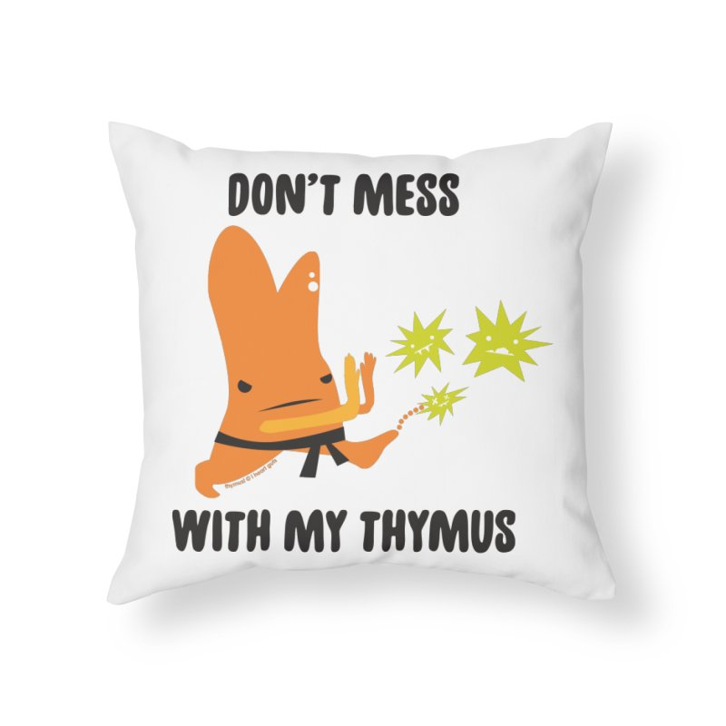 Don't Mess With My Thymus Home Throw Pillow by I Heart Guts