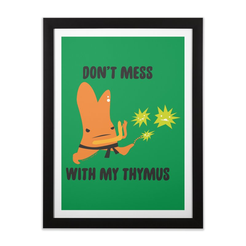 Don't Mess With My Thymus Home Framed Fine Art Print by I Heart Guts
