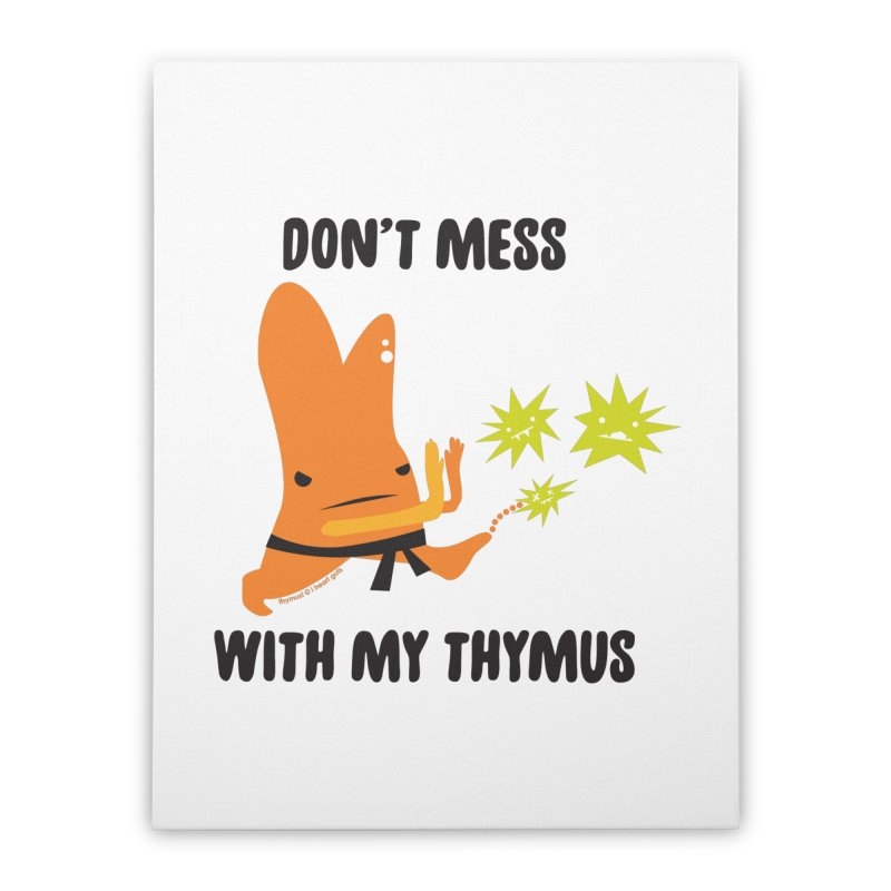 Don't Mess With My Thymus Home Stretched Canvas by I Heart Guts