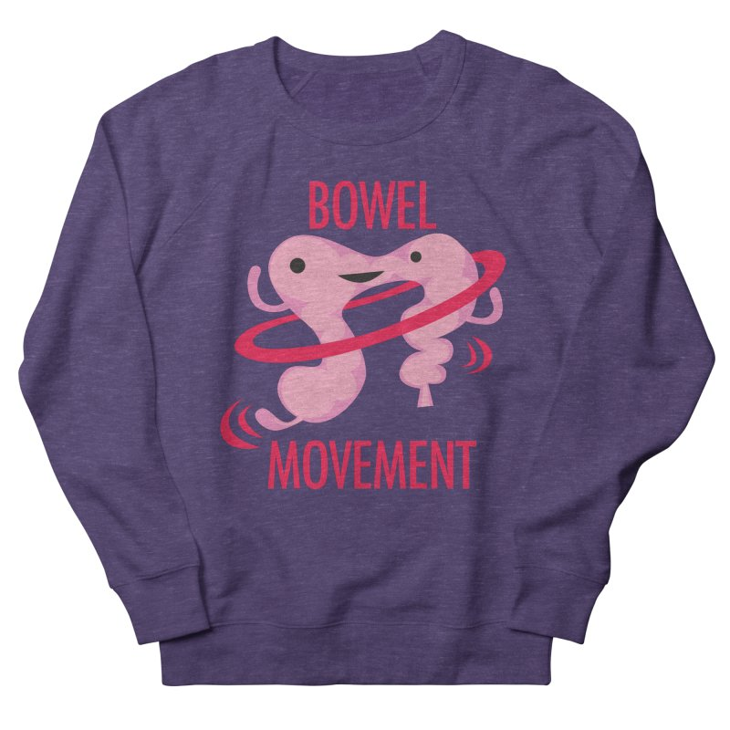 Bowel Movement Women's French Terry Sweatshirt by I Heart Guts