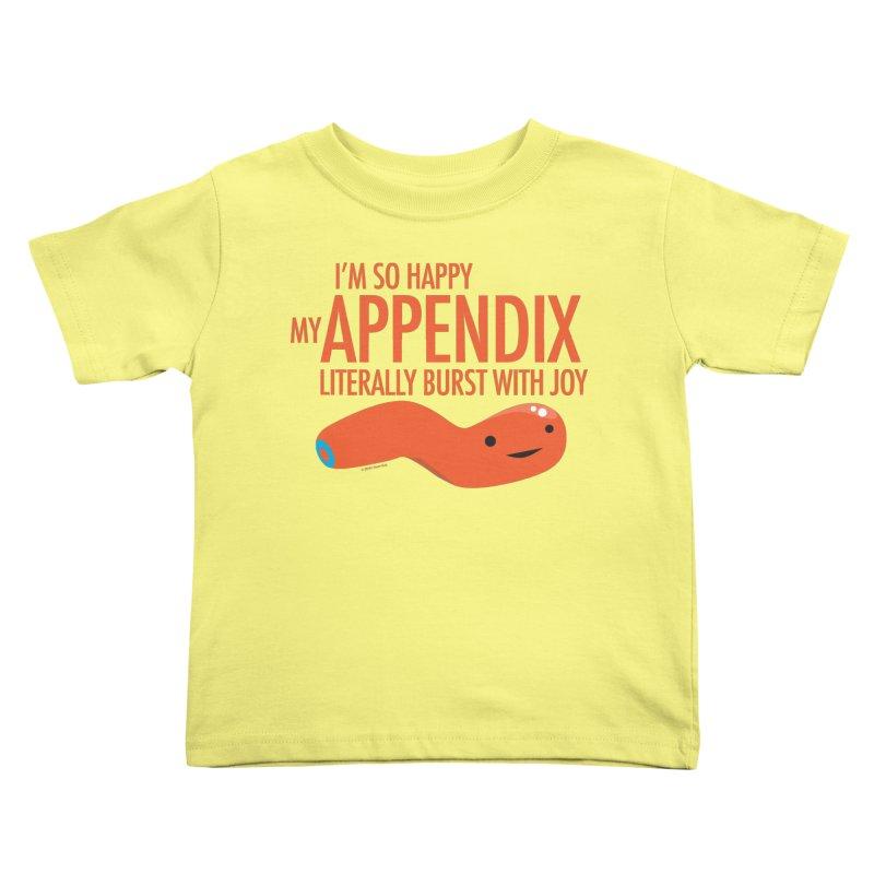 Appendix Literally Burst With Joy Kids Toddler T-Shirt by I Heart Guts