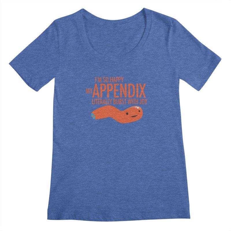 Appendix Literally Burst With Joy Women's Regular Scoop Neck by I Heart Guts