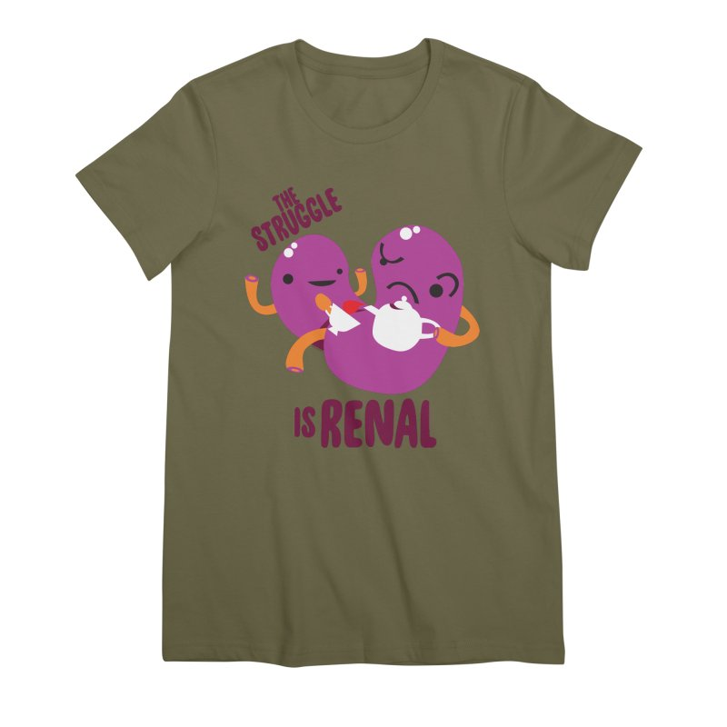 Kidney - The Struggle is Renal Women's Premium T-Shirt by I Heart Guts