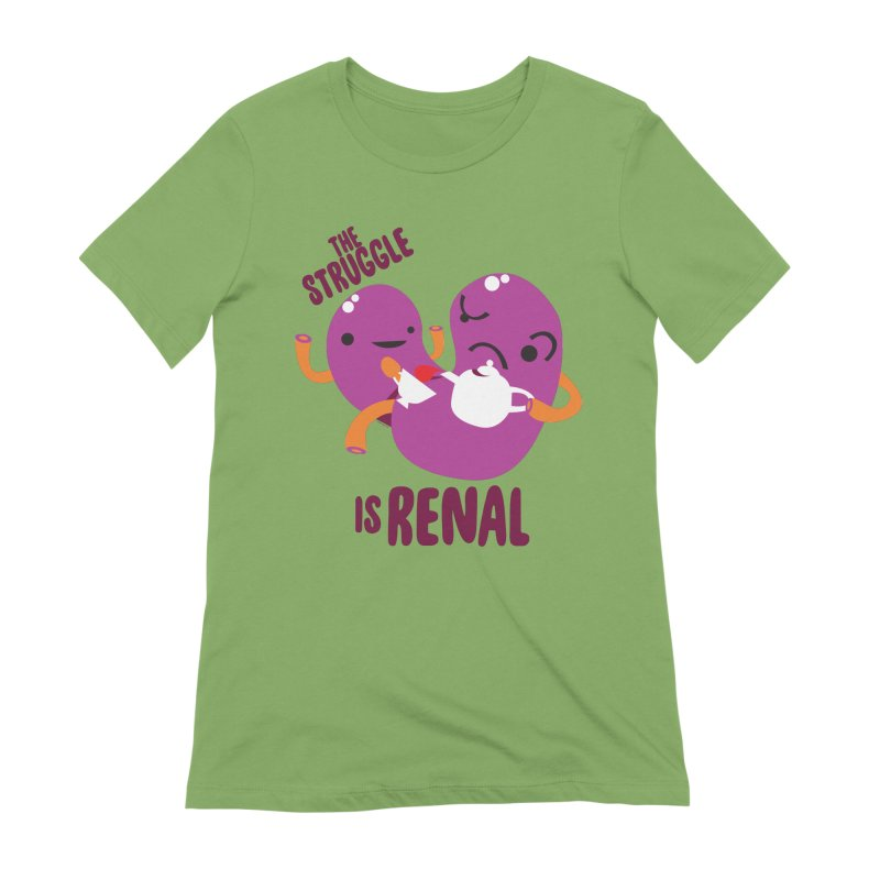 Kidney - The Struggle is Renal Women's Extra Soft T-Shirt by I Heart Guts