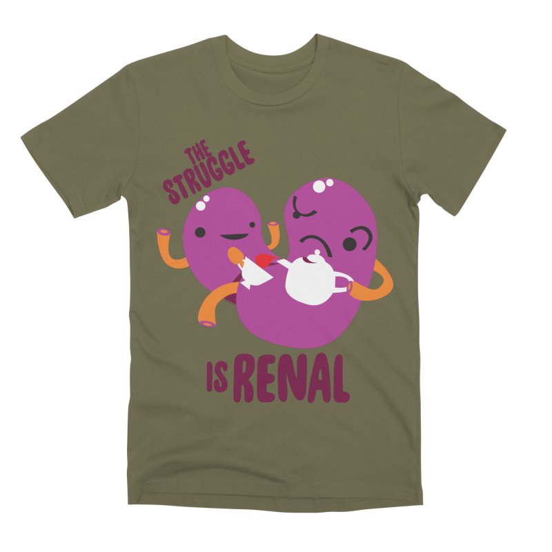 Kidney - The Struggle is Renal Men's Premium T-Shirt by I Heart Guts