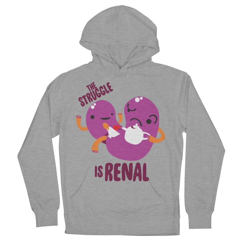 Kidney - The Struggle is Renal Women's French Terry Pullover Hoody by I Heart Guts