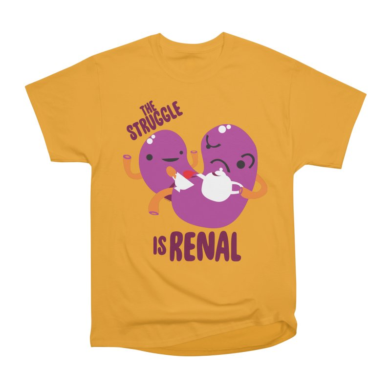 Kidney - The Struggle is Renal Women's Heavyweight Unisex T-Shirt by I Heart Guts