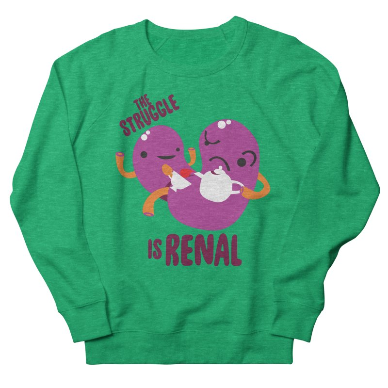 Kidney - The Struggle is Renal Women's French Terry Sweatshirt by I Heart Guts