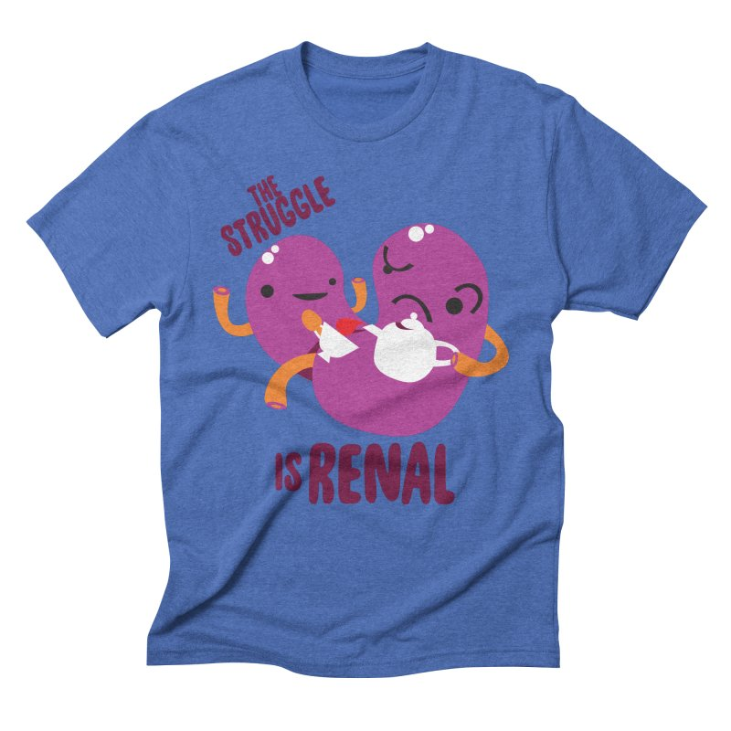 Kidney - The Struggle is Renal Men's Triblend T-Shirt by I Heart Guts