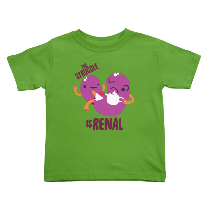 Kidney - The Struggle is Renal Kids Toddler T-Shirt by I Heart Guts