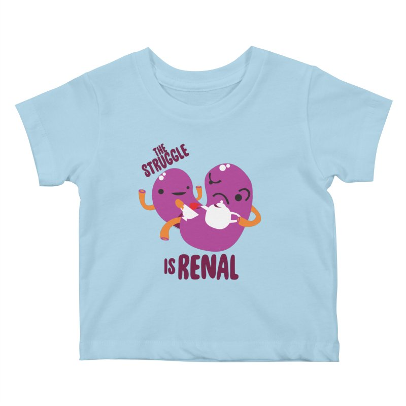 Kidney - The Struggle is Renal Kids Baby T-Shirt by I Heart Guts