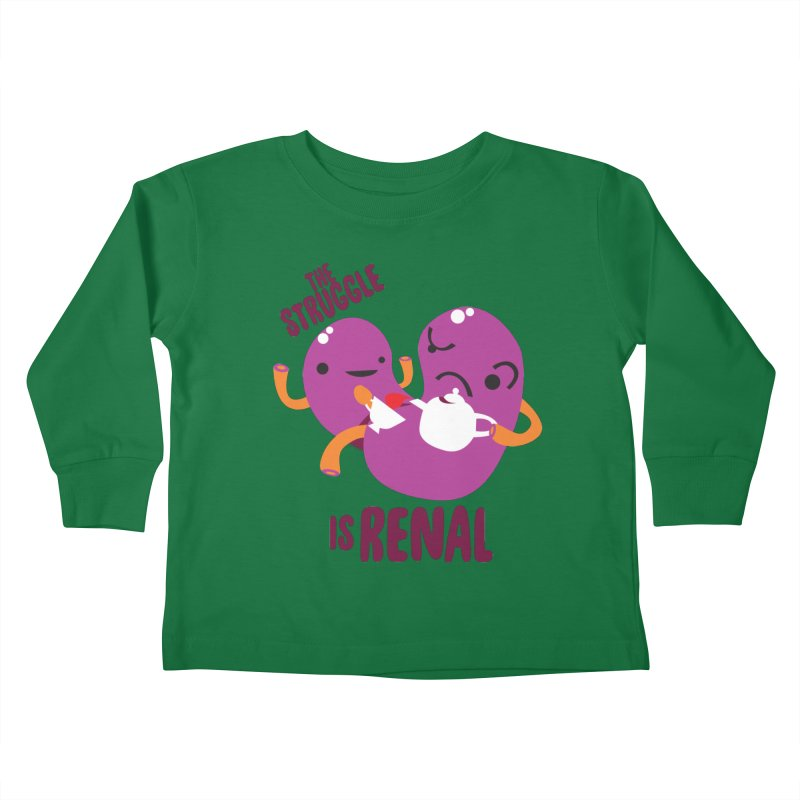 Kidney - The Struggle is Renal Kids Toddler Longsleeve T-Shirt by I Heart Guts