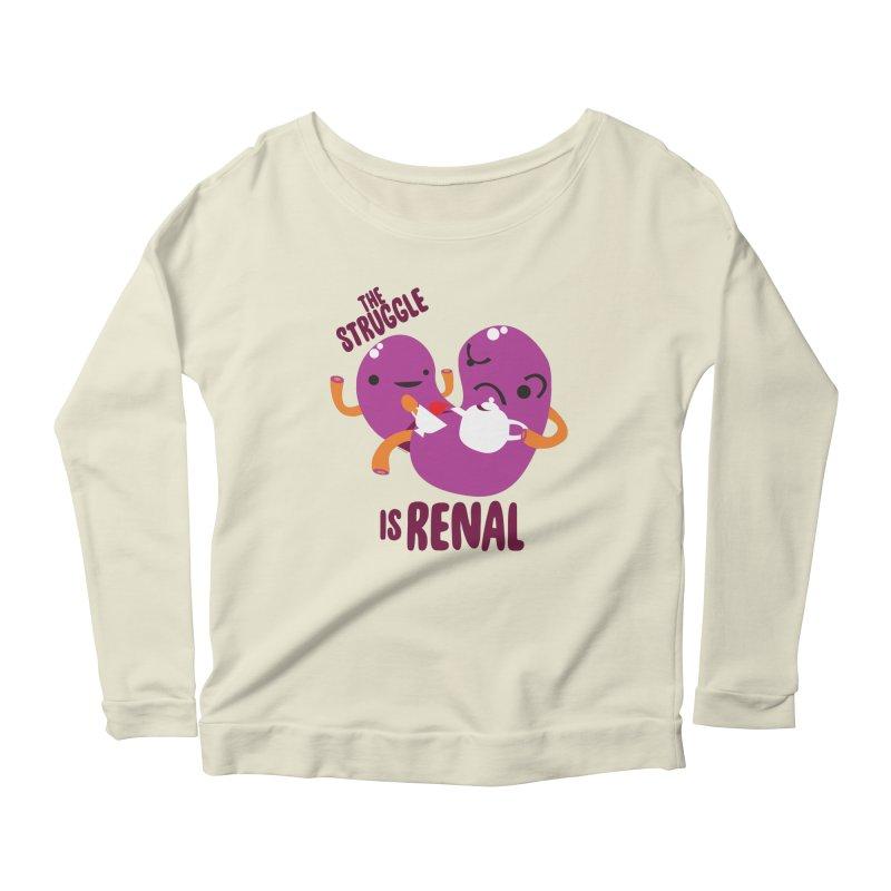 Kidney - The Struggle is Renal Women's Scoop Neck Longsleeve T-Shirt by I Heart Guts