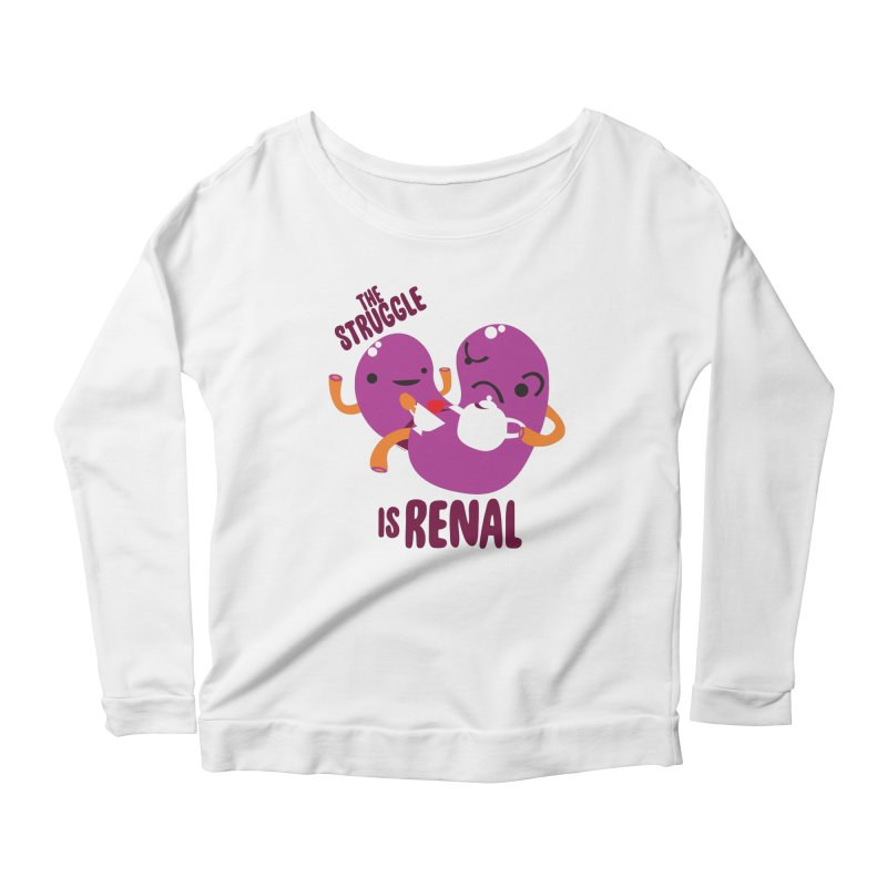 Kidney - The Struggle is Renal Women's Scoop Neck Longsleeve T-Shirt by I Heart Guts