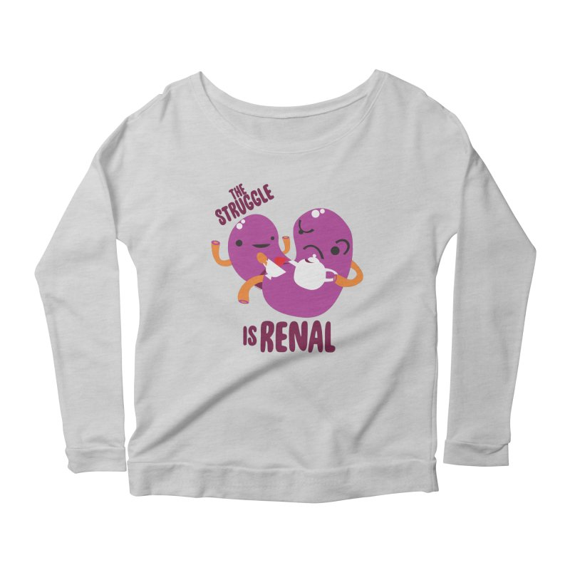 Kidney - The Struggle is Renal Women's Longsleeve T-Shirt by I Heart Guts