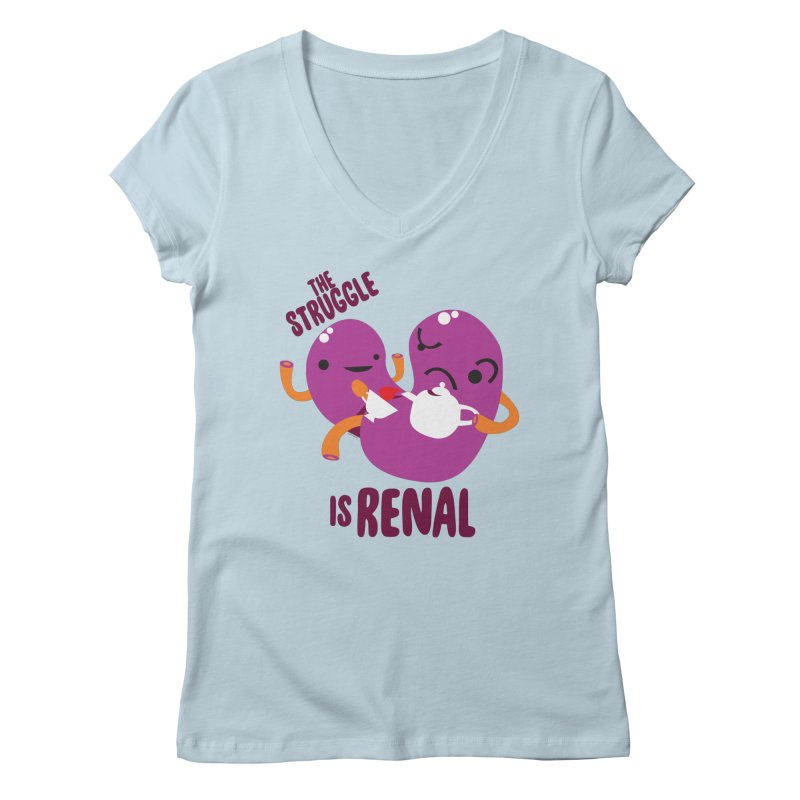 Kidney - The Struggle is Renal Women's Regular V-Neck by I Heart Guts