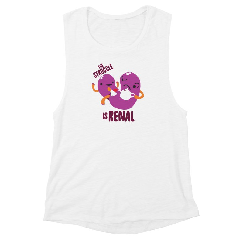 Kidney - The Struggle is Renal Women's Muscle Tank by I Heart Guts
