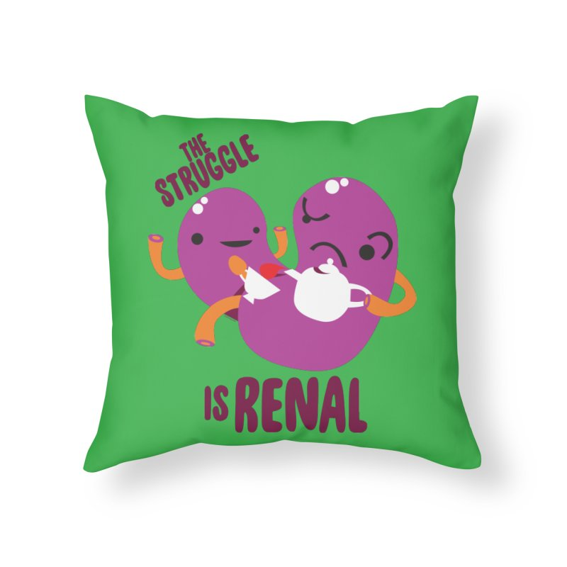 Kidney - The Struggle is Renal Home Throw Pillow by I Heart Guts