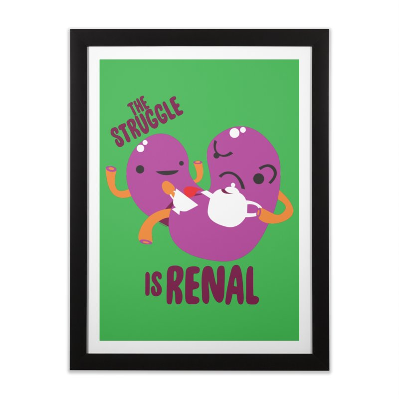 Kidney - The Struggle is Renal Home Framed Fine Art Print by I Heart Guts
