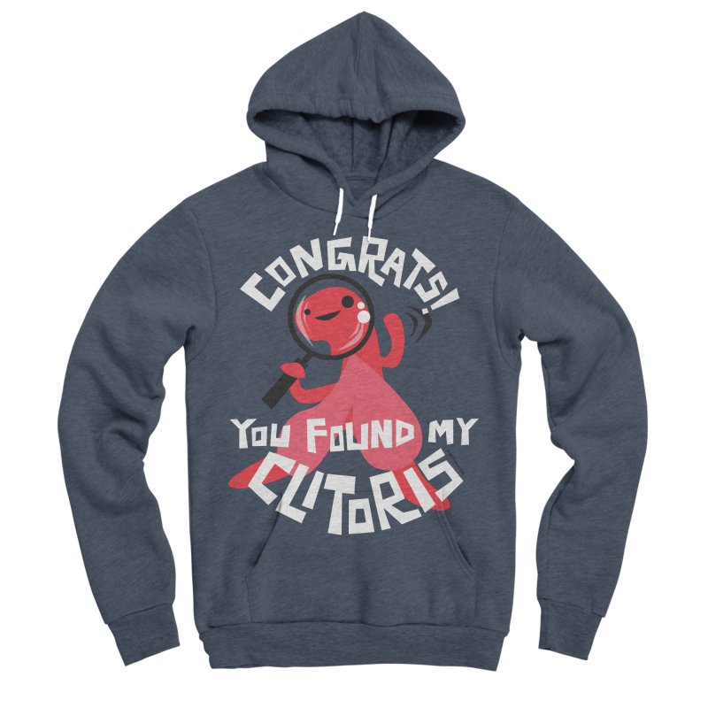 Congrats! You Found My Clitoris Women's Sponge Fleece Pullover Hoody by I Heart Guts