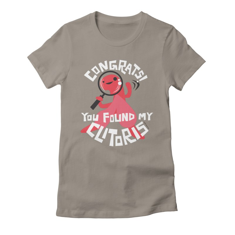 Congrats! You Found My Clitoris Women's Fitted T-Shirt by I Heart Guts