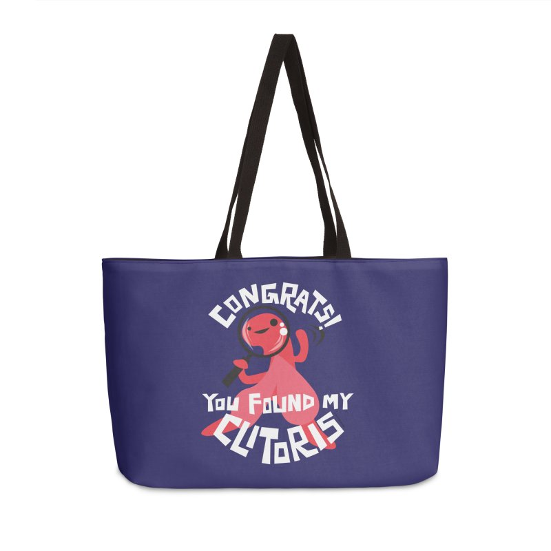 Congrats! You Found My Clitoris Accessories Weekender Bag Bag by I Heart Guts